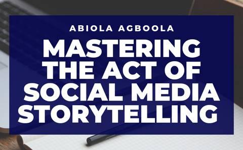 Mastering The Act Of Social Media Storytelling
