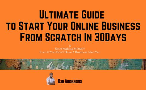 Ultimate Guide to Start Your Online Business From Scratch & Start Making MONEY In 30Days