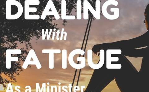 Dealing with Fatigue as a Minister
