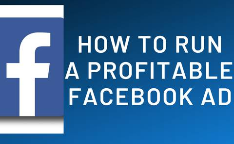 HOW TO RUN A PROFITABLE FACEBOOK AD
