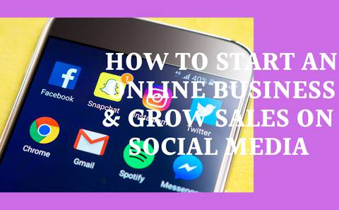 STEP BY STEP GUIDE: HOW TO START AN ONLINE BUSINESS & GROW SALES ON SOCIAL MEDIA