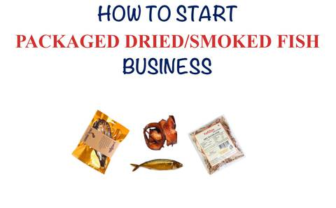 HOW TO START PACKAGED DRIED/SMOKED FISH BUSINESS
