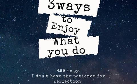 3WAYS TO ENJOY WHAT YOU DO