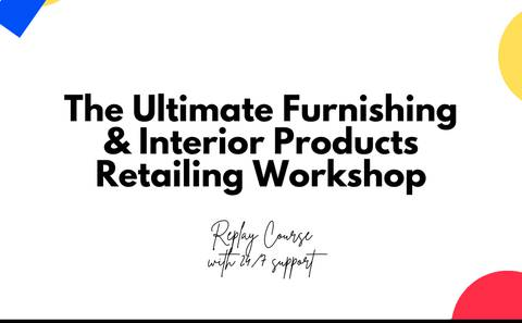 The Ultimate Furnishing & Interiors Product Retailing Workshop