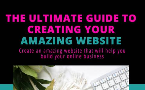 The Ultimate Guide To Creating Your Amazing Website