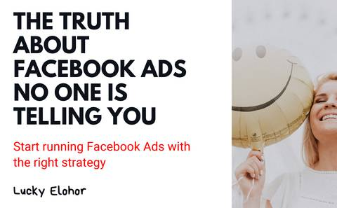 THE TRUTH ABOUT FACEBOOK ADS NO ONE IS TELLING YOU