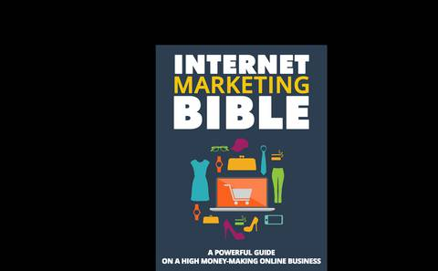 INTERNET MARKETING BIBLE: A powerful Guide on a High Money-Making Online Business