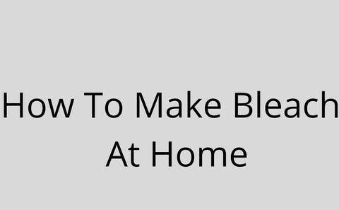 How to make bleach at home