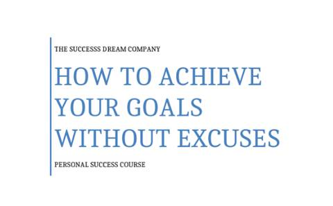 How To Achieve Your Goals Without Excuses