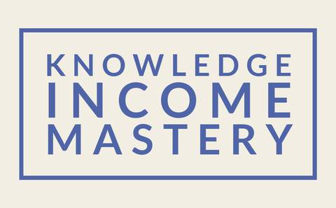 Knowledge INCOME Mastery