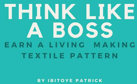 Think like a boss earn a living making textile pattern
