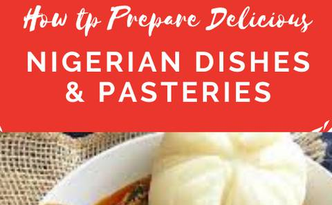 How to prepare delicious Nigerian dishes and pastries,
