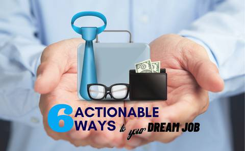 6 Actionable Ways to Your Dream Job