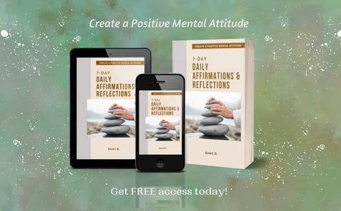 7-DAY DAILY AFFIRMATIONS & REFLECTIONS - Create a Positive Mental Attitude