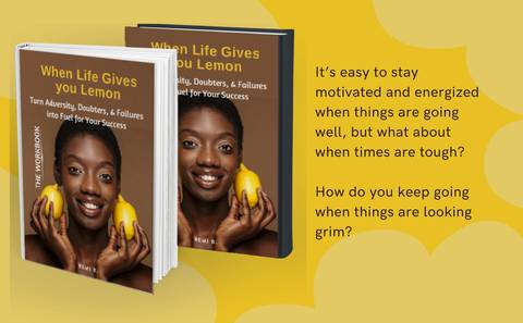 WHEN LIFE GIVES YOU LEMON - Turning Adversity, Doubters, & Failures into Fuel for Success