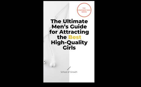 The Ultimate Men's Guide for Attracting the Best High-quality Girls