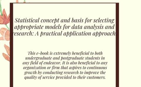 Statistical concept and basis for selecting appropriate models for data analysis and research: A practical application approach.
