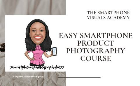 EASY SMARTPHONE PRODUCT PHOTOGRAPHY COURSE
