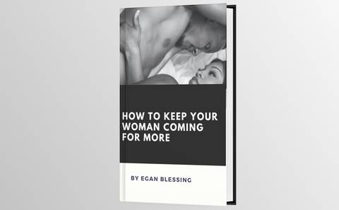 HOW TO KEEP YOUR WOMAN COMING FOR MORE
