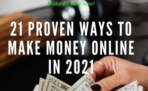 21 PROVEN WAYS TO MAKE MONEY ONLINE IN 2021