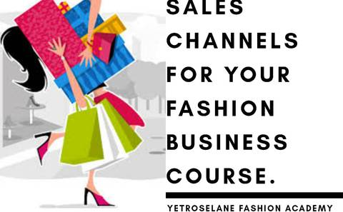 SALES CHANNELS FOR YOUR FASHION BUSINESS by Yetroselane Fashion Academy.