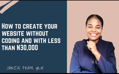 How To Create Your Website Without Coding and With Less Than N30,000 ($70)