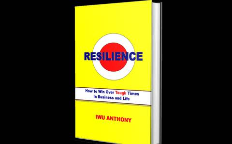 RESILIENCE: How to Win over tough times in business and life.