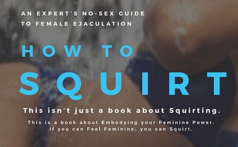 The Beginner's Guide to Squirting