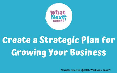 Create a Strategic Plan for Growing Your Business