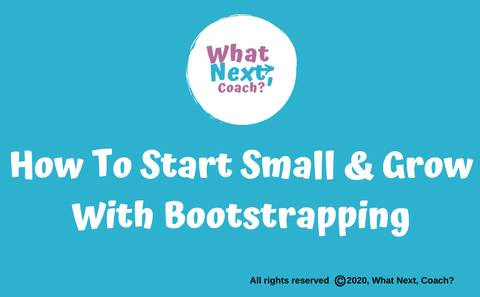 How To Start Small & Grow With Bootstrapping