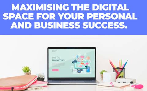 Maximising the digital space for your personal and business success.