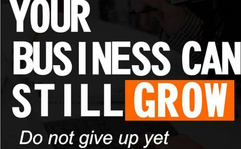 Your business can still grow, do not give up yet