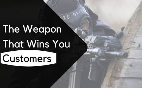 The Weapon that wins you customers