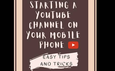 HOW TO START A YOUTUBE CHANNEL ON YOUR MOBILE PHONE(TIPS AND HACKS)