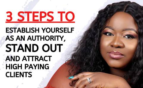 How to Establish yourself as an Authority, Stand Out and Attract High Paying Clients