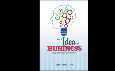 FROM IDEA TO BUSINESS; A practical step by step guide to successfully starting and running your own business