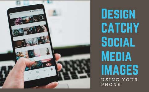 Design Eye-Catching Share-Worthy Social Media Images Using Your Phone