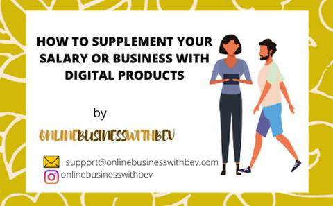 HOW TO SUPPLEMENT YOUR SALARY OR BUSINESS WITH DIGITAL PRODUCTS