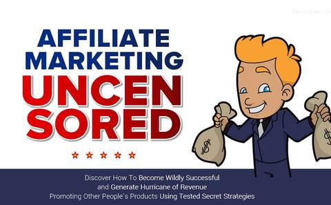 Affiliate Marketing Uncensored: All In One Blueprint To Earning Huge CommissionsPromoting Other Peoples Products