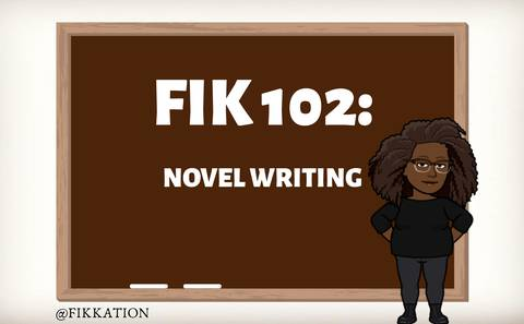 FIK 102: HOW TO WRITE YOUR NOVEL