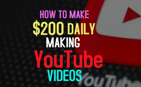 How To Make $200 Daily Making YouTube Videos