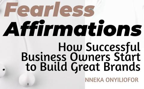 FEARLESS AFFIRMATIONS - How Successful Business Owners Start to Build Great Brands