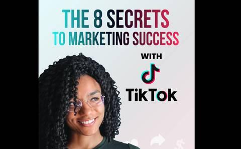 The 8 Secret to Marketing Success with TikTok
