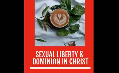 SEXUAL LIBERTY & DOMINION IN CHRIST