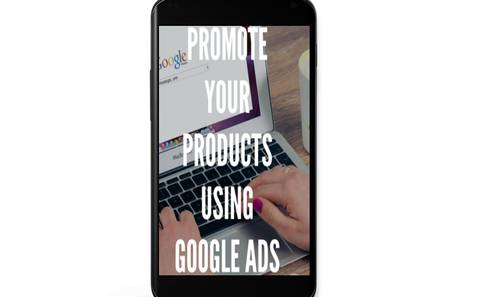 HOW TO PROMOTE YOUR PRODUCTS USING GOOLE ADS