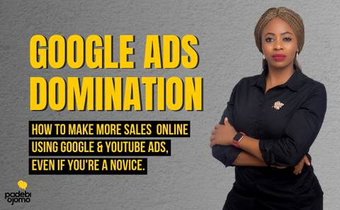 GOOGLE ADS DOMINATION: How to get more sales online using Google & Youtube ads even if you're a novice
