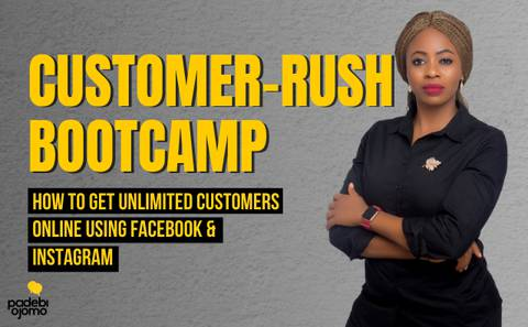 CUSTOMER-RUSH BOOTCAMP; How to get Unlimited customers online using Facebook & Instagram