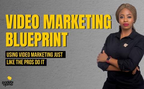 VIDEO MARKETING BLUEPRINT: Using Video Marketing just like the Pros do it