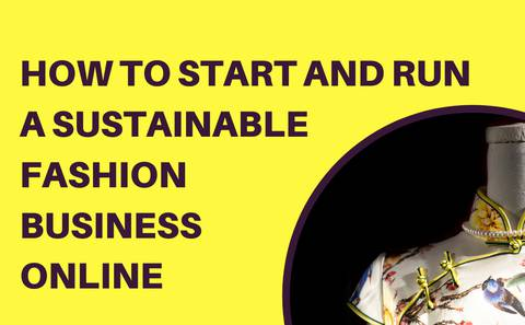 HOW TO RUN A SUSTAINABLE FASHION BUSINESS ONLINE