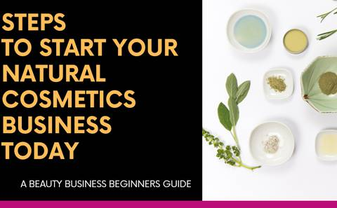 HOW TO START YOUR NATURAL COSMETICS BUSINESS TODAY: FOR BEGINNERS
